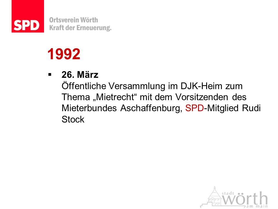 1992 26. März Öffentliche Versammlung im DJK-Heim zum Thema Mietrecht mit dem Vorsitzenden des Mieterbundes Aschaffenburg, SPD-Mitglied Rudi Stock