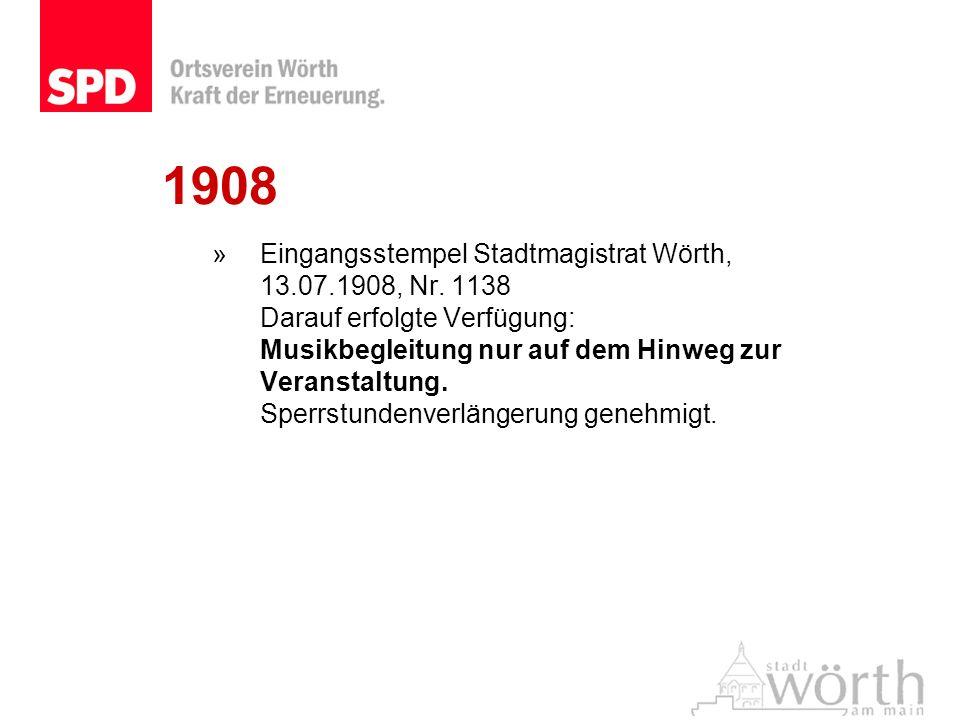 1908 »Eingangsstempel Stadtmagistrat Wörth, 13.07.1908, Nr. 1138 Darauf erfolgte Verfügung: Musikbegleitung nur auf dem Hinweg zur Veranstaltung. Sper