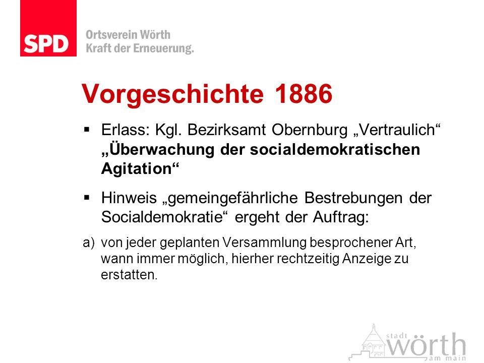 Vorgeschichte 1886 Erlass: Kgl. Bezirksamt Obernburg Vertraulich Überwachung der socialdemokratischen Agitation Hinweis gemeingefährliche Bestrebungen