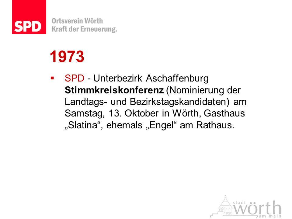 1973 SPD - Unterbezirk Aschaffenburg Stimmkreiskonferenz (Nominierung der Landtags- und Bezirkstagskandidaten) am Samstag, 13. Oktober in Wörth, Gasth