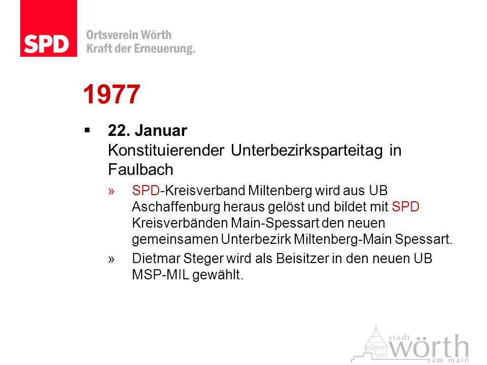 1977 22. Januar Konstituierender Unterbezirksparteitag in Faulbach »SPD-Kreisverband Miltenberg wird aus UB Aschaffenburg heraus gelöst und bildet mit