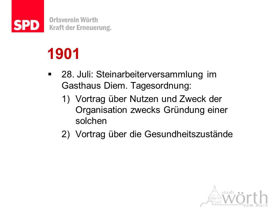 1901 28. Juli: Steinarbeiterversammlung im Gasthaus Diem. Tagesordnung: 1)Vortrag über Nutzen und Zweck der Organisation zwecks Gründung einer solchen