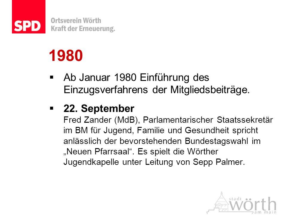 1980 Ab Januar 1980 Einführung des Einzugsverfahrens der Mitgliedsbeiträge. 22. September Fred Zander (MdB), Parlamentarischer Staatssekretär im BM fü