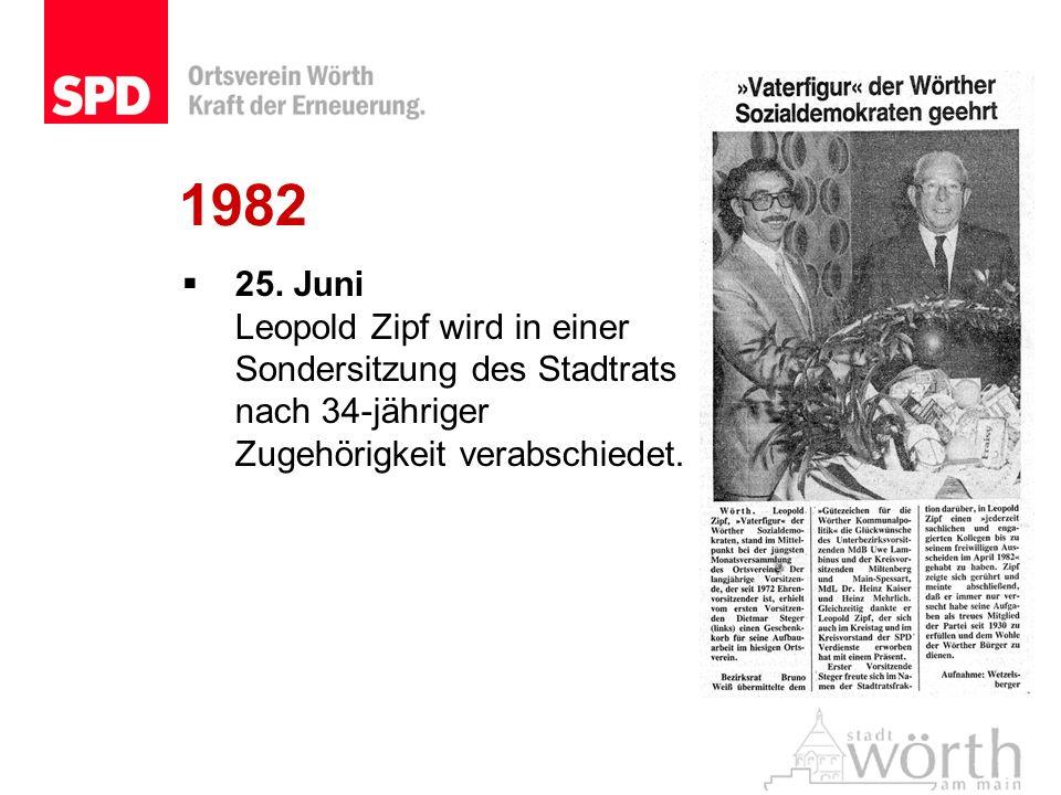 1982 25. Juni Leopold Zipf wird in einer Sondersitzung des Stadtrats nach 34-jähriger Zugehörigkeit verabschiedet.