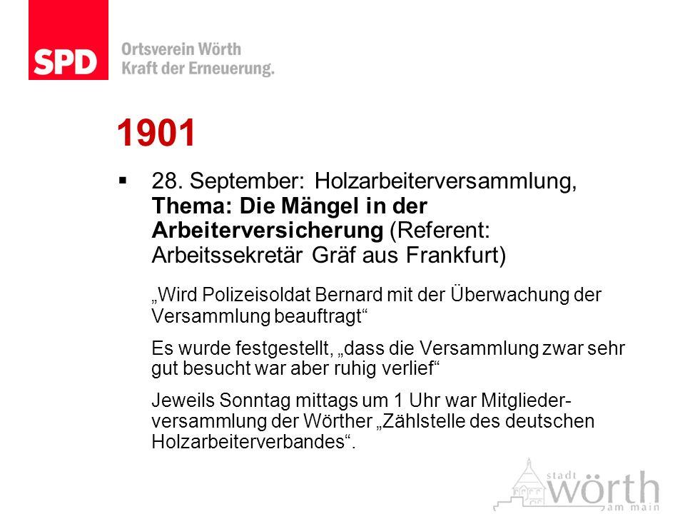 1901 28. September: Holzarbeiterversammlung, Thema: Die Mängel in der Arbeiterversicherung (Referent: Arbeitssekretär Gräf aus Frankfurt) Wird Polizei
