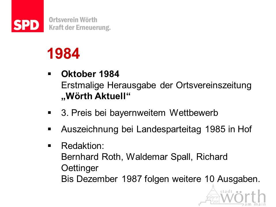 Oktober 1984 Erstmalige Herausgabe der Ortsvereinszeitung Wörth Aktuell 3. Preis bei bayernweitem Wettbewerb Auszeichnung bei Landesparteitag 1985 in