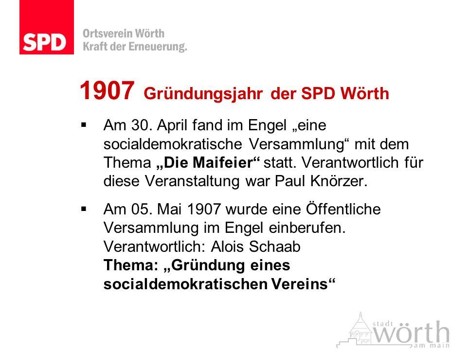 1907 Gründungsjahr der SPD Wörth Am 30. April fand im Engel eine socialdemokratische Versammlung mit dem Thema Die Maifeier statt. Verantwortlich für