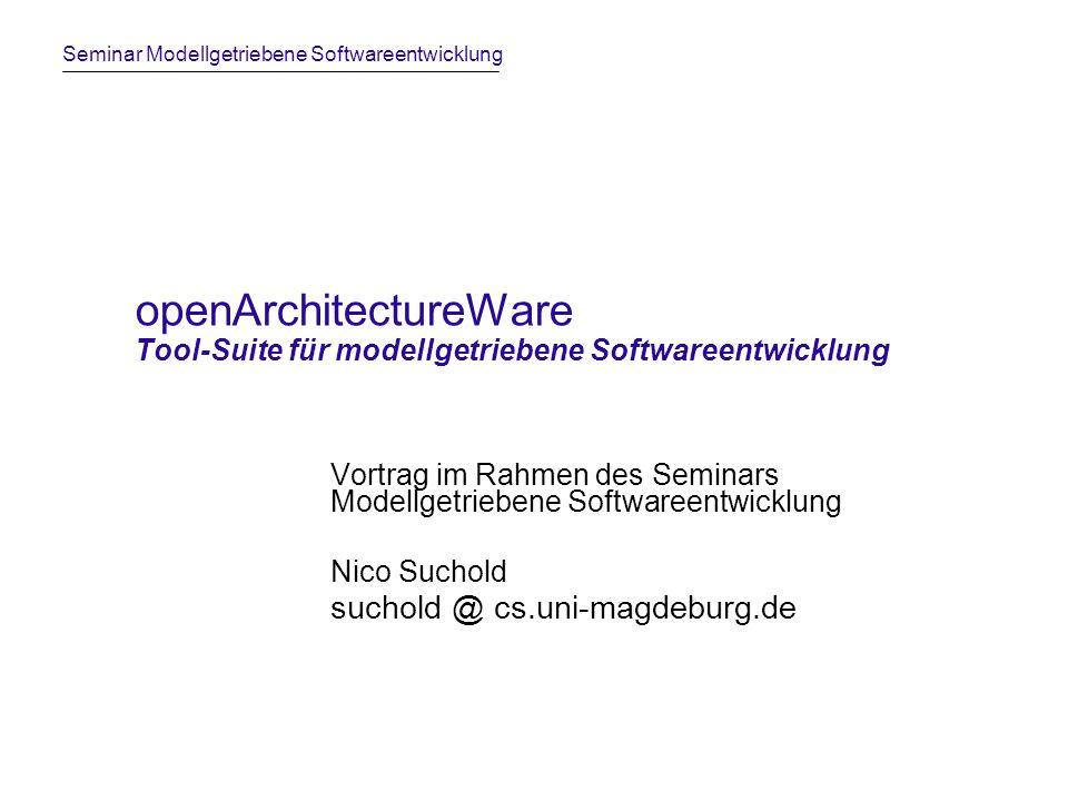 Seminar Modellgetriebene Softwareentwicklung openArchitectureWareNico Suchold12 Templates III > public class > // Geschaeftsprozess { > } > private > >; public void >( > >) { > = >; } public > > () { return >; } > > > > > ( > > > >) { > > // place code here > } > public class > // Geschaeftsprozess { > } > private > >; public void >( > >) { > = >; } public > > () { return >; } > > > > > ( > > > >) { > > // place code here > } > public class RechnungErstellen // Geschaeftsprozess { private int interneNummer; public void setinterneNummer( int pinterneNummer ) { interneNummer = pinterneNummer; } public int getinterneNummer () { return interneNummer; } public void erstelleRechnungFuerKunde( int pKundennummer) { /*PROTECTED REGION ID(I197eb84m10365753ca2mm4784) START*/ // place code here /*PROTECTED REGION END*/ } public class RechnungErstellen // Geschaeftsprozess { private int interneNummer; public void setinterneNummer( int pinterneNummer ) { interneNummer = pinterneNummer; } public int getinterneNummer () { return interneNummer; } public void erstelleRechnungFuerKunde( int pKundennummer) { /*PROTECTED REGION ID(I197eb84m10365753ca2mm4784) START*/ // place code here /*PROTECTED REGION END*/ } generierte Datei RechnungErstellen.java Ausschnitt aus der Templatedatei instantiierte Metaklasse aus dem Modell