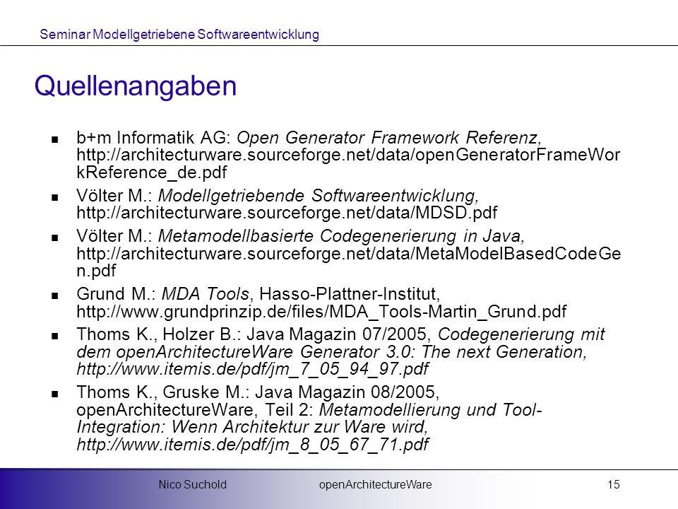 Seminar Modellgetriebene Softwareentwicklung openArchitectureWareNico Suchold15 Quellenangaben b+m Informatik AG: Open Generator Framework Referenz, h