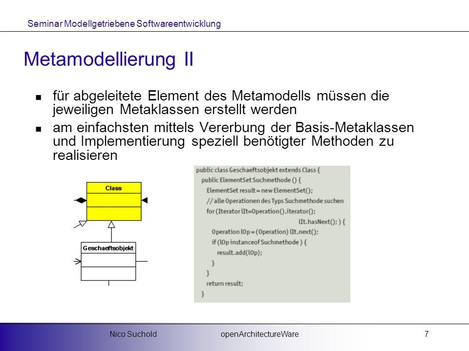 Seminar Modellgetriebene Softwareentwicklung openArchitectureWareNico Suchold8 Metamodellierung III mittels der Mapping-Datei wird z.B.