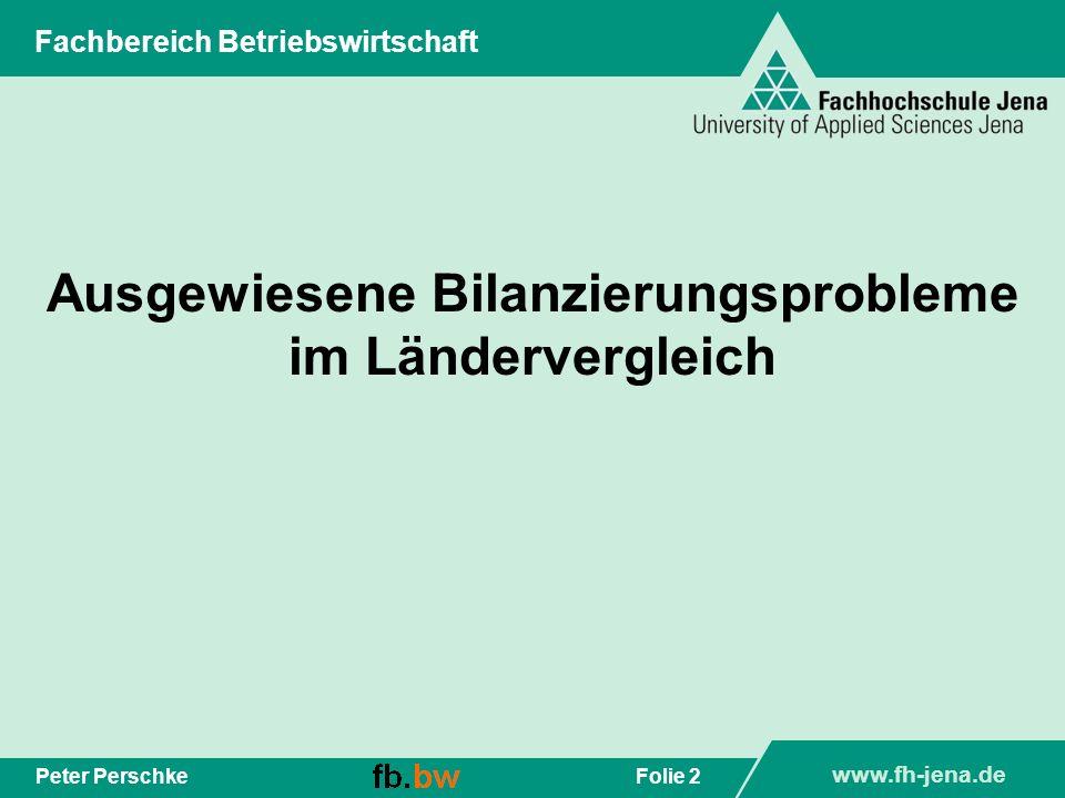 Folie 2Peter Perschke Fachbereich Betriebswirtschaft Ausgewiesene Bilanzierungsprobleme im Ländervergleich