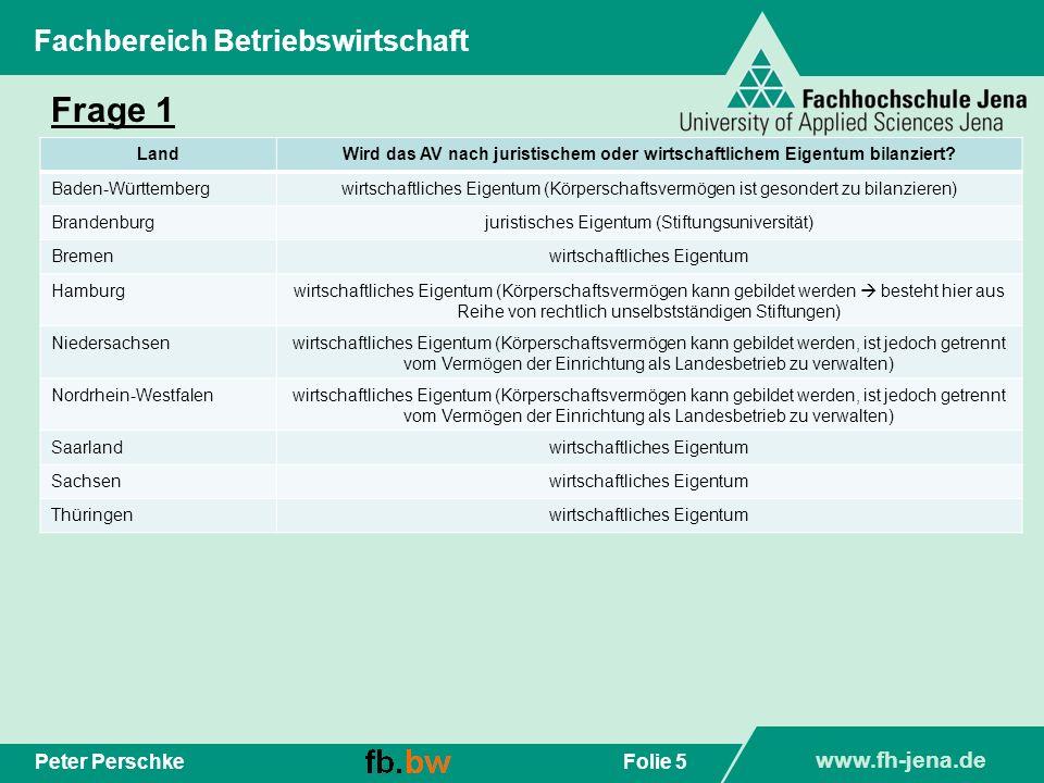 www.fh-jena.de Folie 5Peter Perschke Fachbereich Betriebswirtschaft Frage 1 LandWird das AV nach juristischem oder wirtschaftlichem Eigentum bilanzier