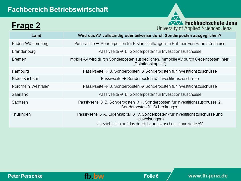 www.fh-jena.de Folie 6Peter Perschke Fachbereich Betriebswirtschaft Frage 2 LandWird das AV vollständig oder teilweise durch Sonderposten ausgeglichen