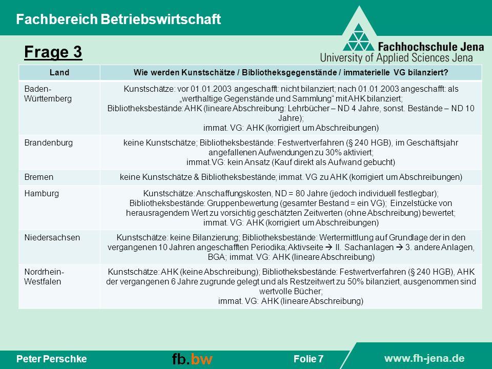 www.fh-jena.de Folie 8Peter Perschke Fachbereich Betriebswirtschaft Frage 3 LandWie werden Kunstschätze / Bibliotheksgegenstände / immaterielle VG bilanziert.