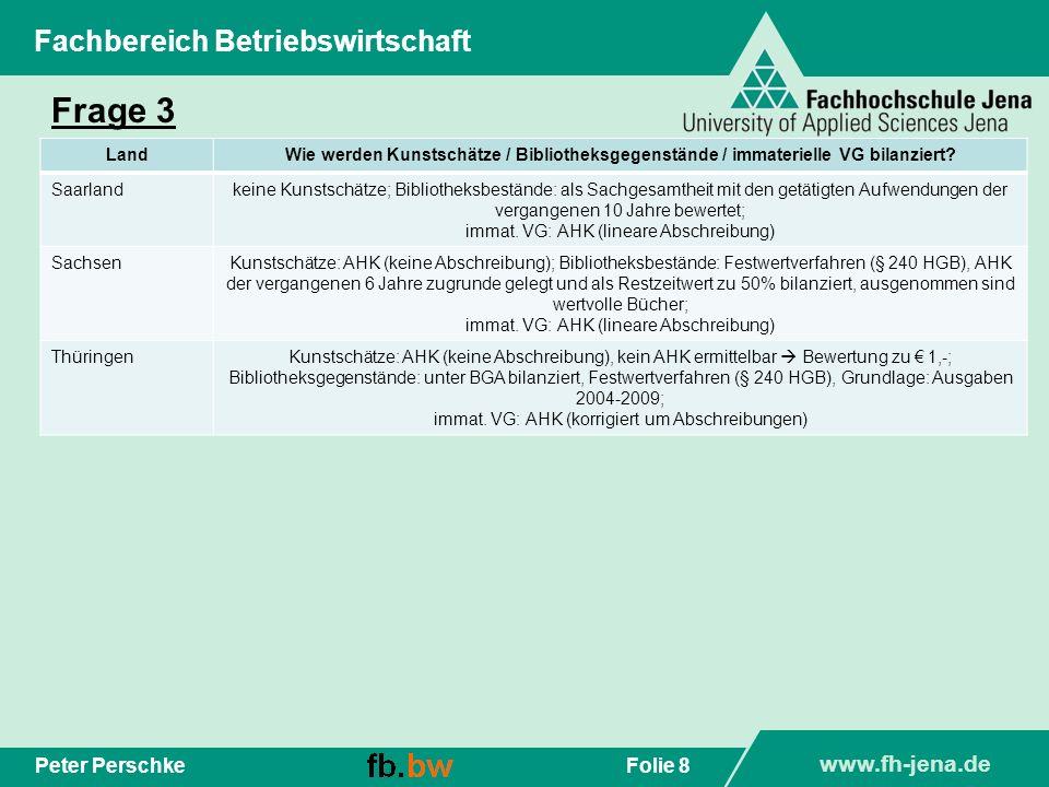www.fh-jena.de Folie 8Peter Perschke Fachbereich Betriebswirtschaft Frage 3 LandWie werden Kunstschätze / Bibliotheksgegenstände / immaterielle VG bil