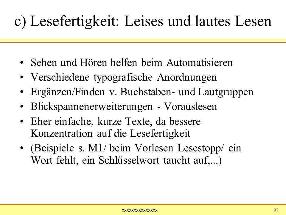 xxxxxxxxxxxxxxx 21 c) Lesefertigkeit: Leises und lautes Lesen Sehen und Hören helfen beim Automatisieren Verschiedene typografische Anordnungen Ergänz