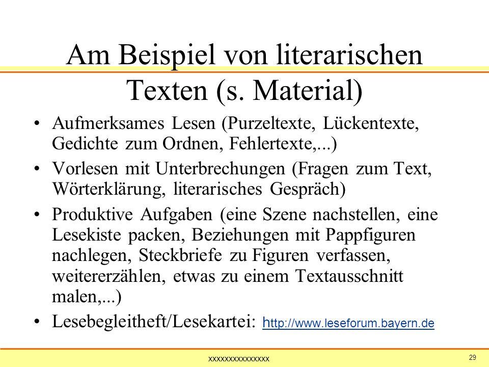 xxxxxxxxxxxxxxx 29 Am Beispiel von literarischen Texten (s. Material) Aufmerksames Lesen (Purzeltexte, Lückentexte, Gedichte zum Ordnen, Fehlertexte,.