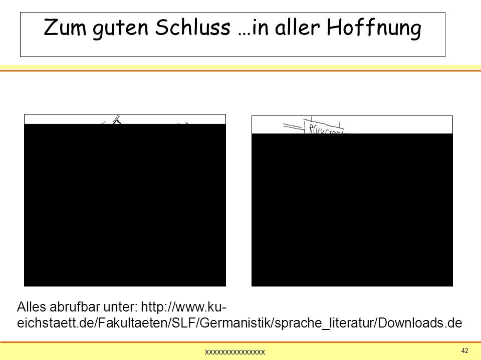 xxxxxxxxxxxxxxx 42 Zum guten Schluss …in aller Hoffnung Alles abrufbar unter: http://www.ku- eichstaett.de/Fakultaeten/SLF/Germanistik/sprache_literat