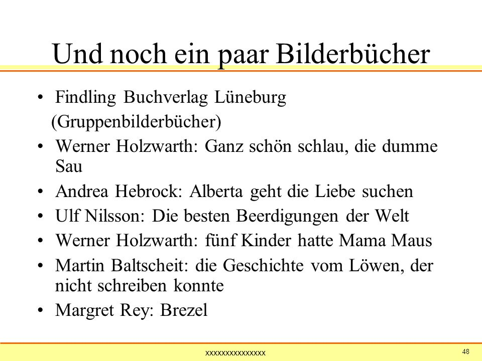 xxxxxxxxxxxxxxx 48 Und noch ein paar Bilderbücher Findling Buchverlag Lüneburg (Gruppenbilderbücher) Werner Holzwarth: Ganz schön schlau, die dumme Sa