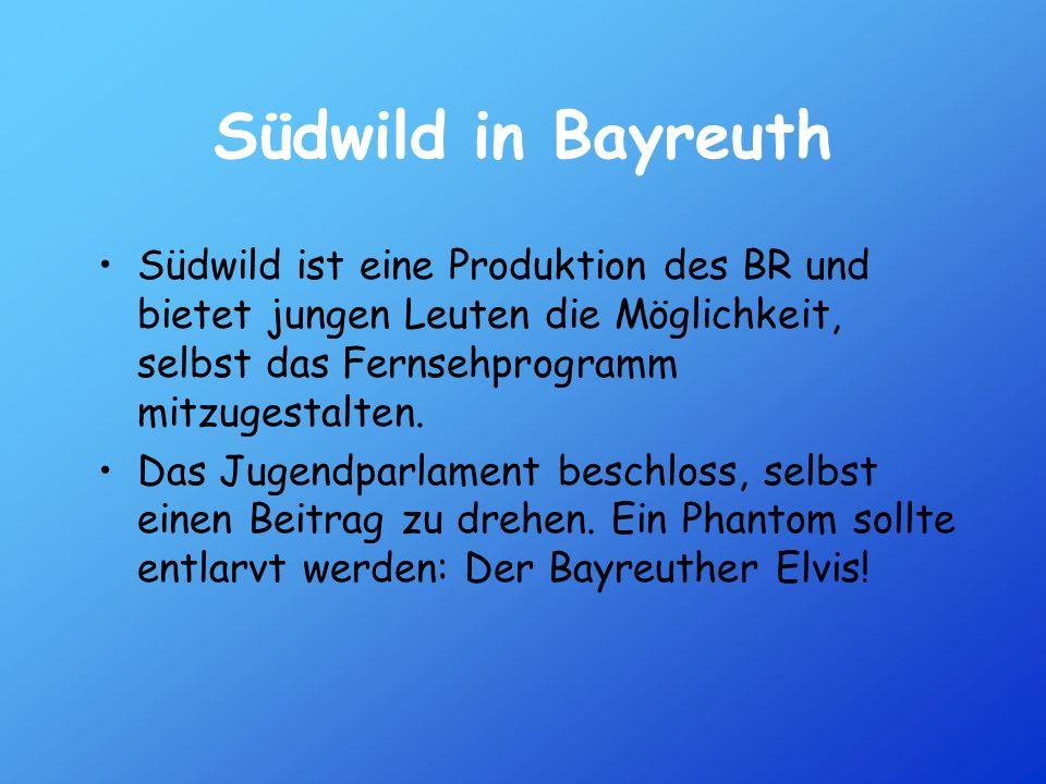 Südwild in Bayreuth Südwild ist eine Produktion des BR und bietet jungen Leuten die Möglichkeit, selbst das Fernsehprogramm mitzugestalten. Das Jugend