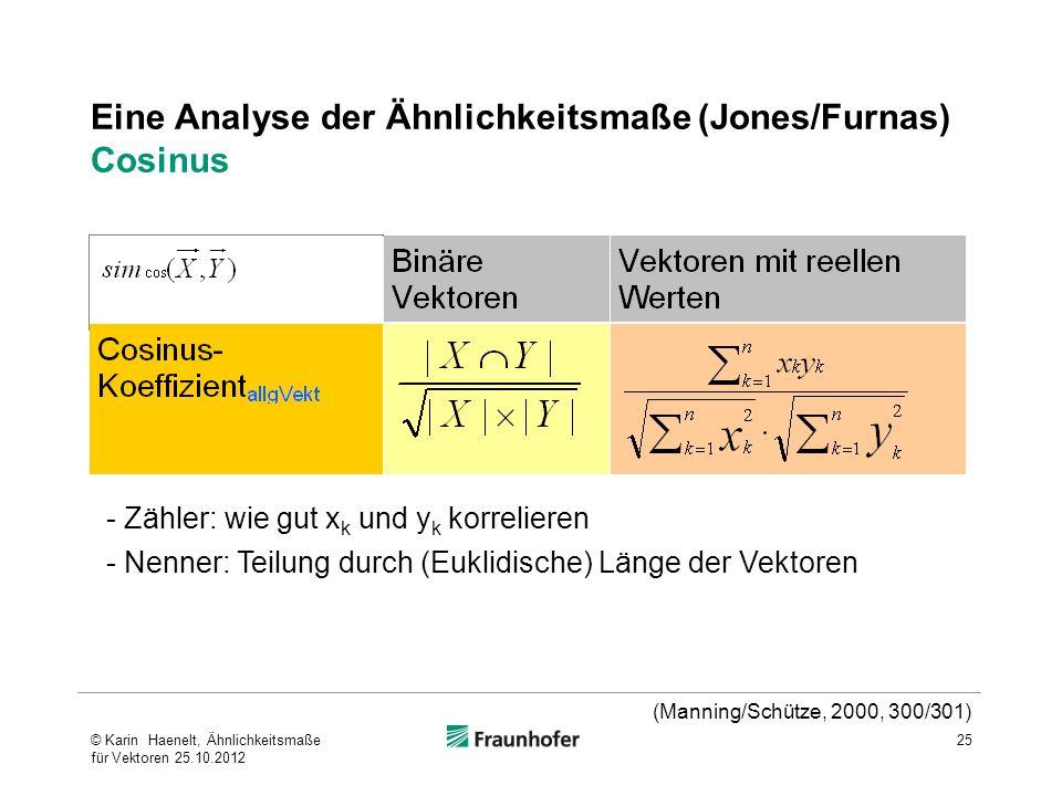 25 Eine Analyse der Ähnlichkeitsmaße (Jones/Furnas) Cosinus - Zähler: wie gut x k und y k korrelieren - Nenner: Teilung durch (Euklidische) Länge der