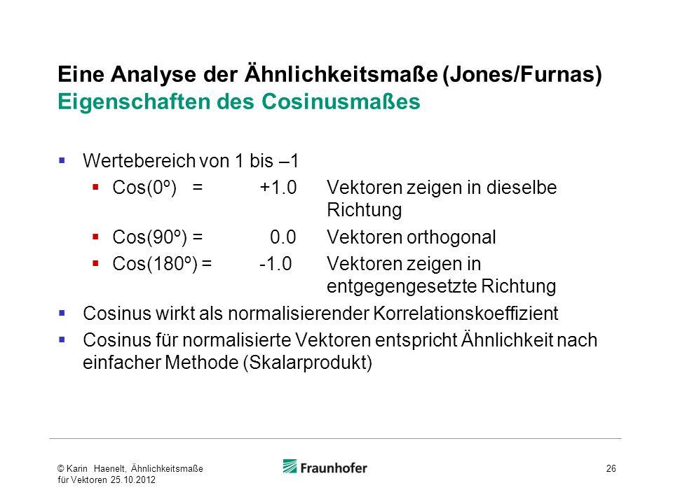 Eine Analyse der Ähnlichkeitsmaße (Jones/Furnas) Eigenschaften des Cosinusmaßes Wertebereich von 1 bis –1 Cos(0º)=+1.0 Vektoren zeigen in dieselbe Ric
