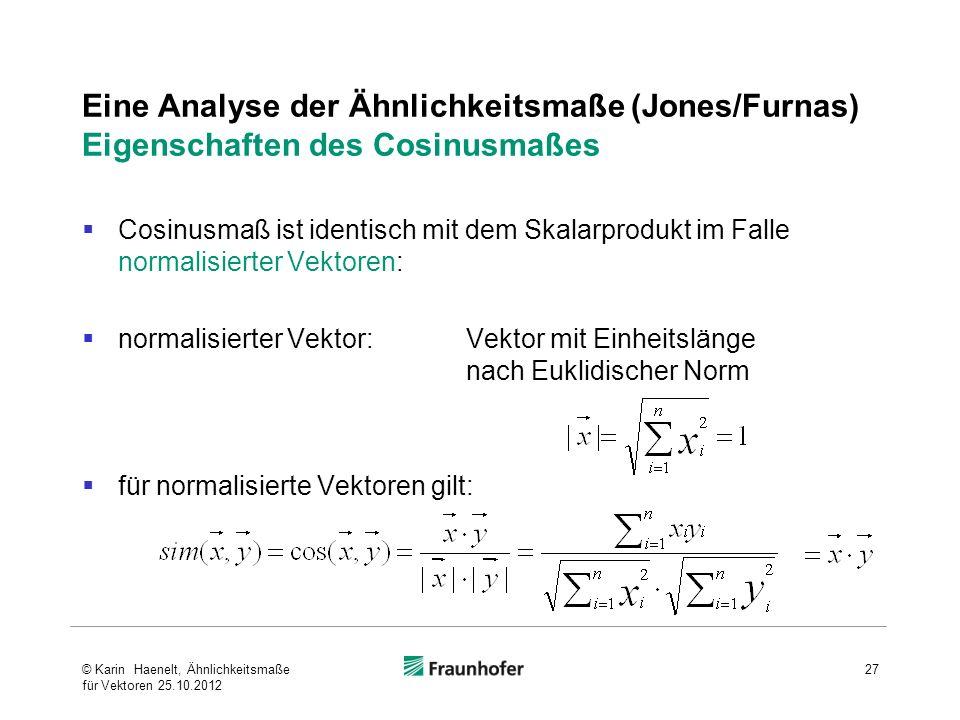 Eine Analyse der Ähnlichkeitsmaße (Jones/Furnas) Eigenschaften des Cosinusmaßes Cosinusmaß ist identisch mit dem Skalarprodukt im Falle normalisierter