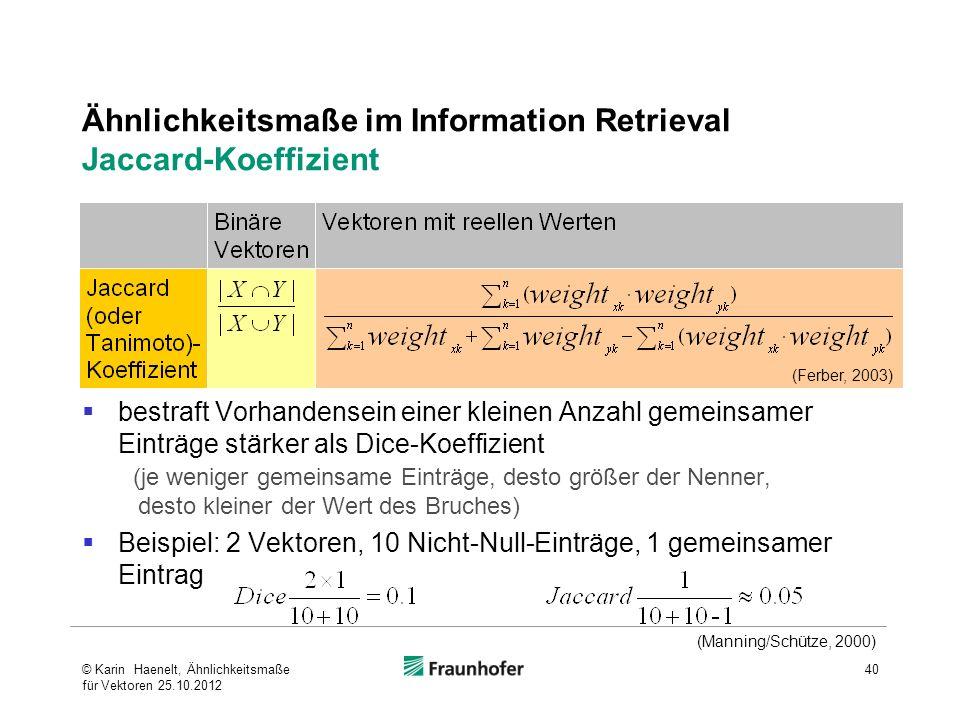 40 Ähnlichkeitsmaße im Information Retrieval Jaccard-Koeffizient (Manning/Schütze, 2000) (Ferber, 2003) bestraft Vorhandensein einer kleinen Anzahl ge