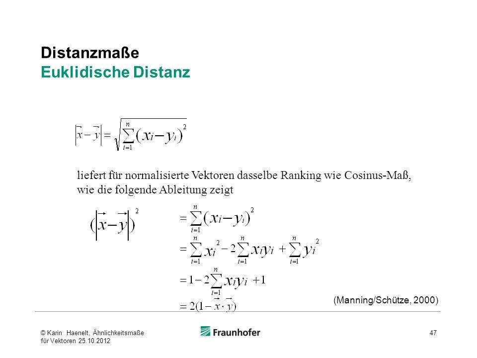 Distanzmaße Euklidische Distanz liefert für normalisierte Vektoren dasselbe Ranking wie Cosinus-Maß, wie die folgende Ableitung zeigt (Manning/Schütze
