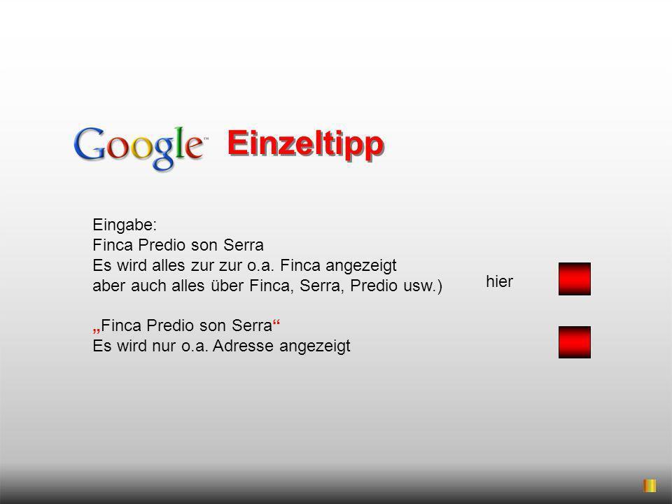 Einzeltipp Eingabe: Finca Predio son Serra Es wird alles zur zur o.a. Finca angezeigt aber auch alles über Finca, Serra, Predio usw.) Finca Predio son