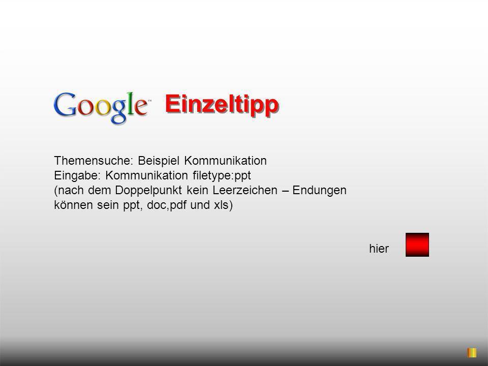 Themensuche: Beispiel Kommunikation Eingabe: Kommunikation filetype:ppt (nach dem Doppelpunkt kein Leerzeichen – Endungen können sein ppt, doc,pdf und