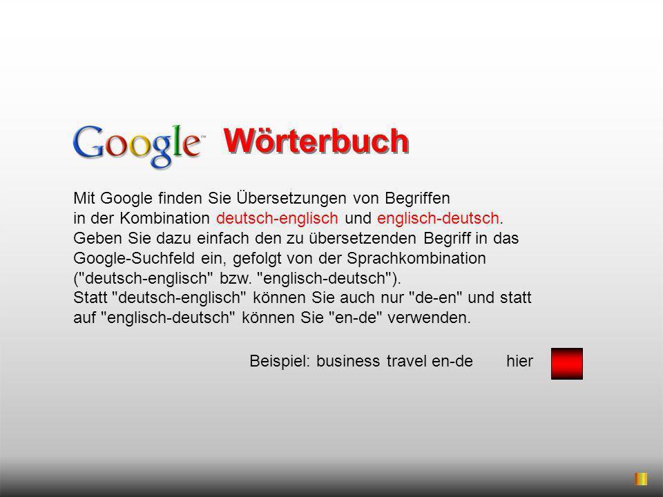 Mit Google finden Sie Übersetzungen von Begriffen in der Kombination deutsch-englisch und englisch-deutsch. Geben Sie dazu einfach den zu übersetzende