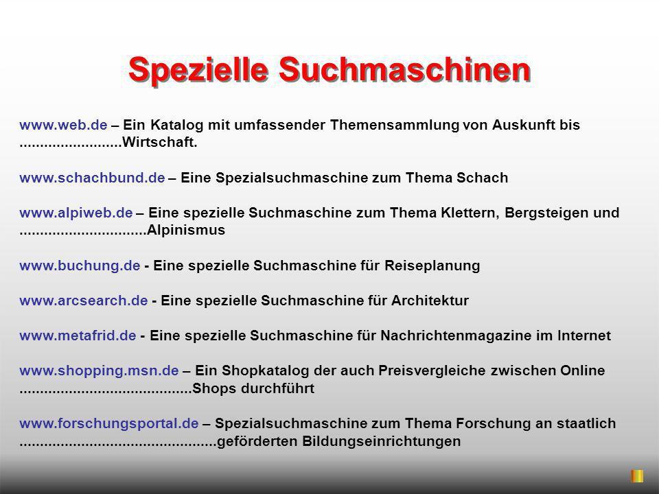 Spezielle Suchmaschinen www.web.de – Ein Katalog mit umfassender Themensammlung von Auskunft bis.........................Wirtschaft. www.schachbund.de