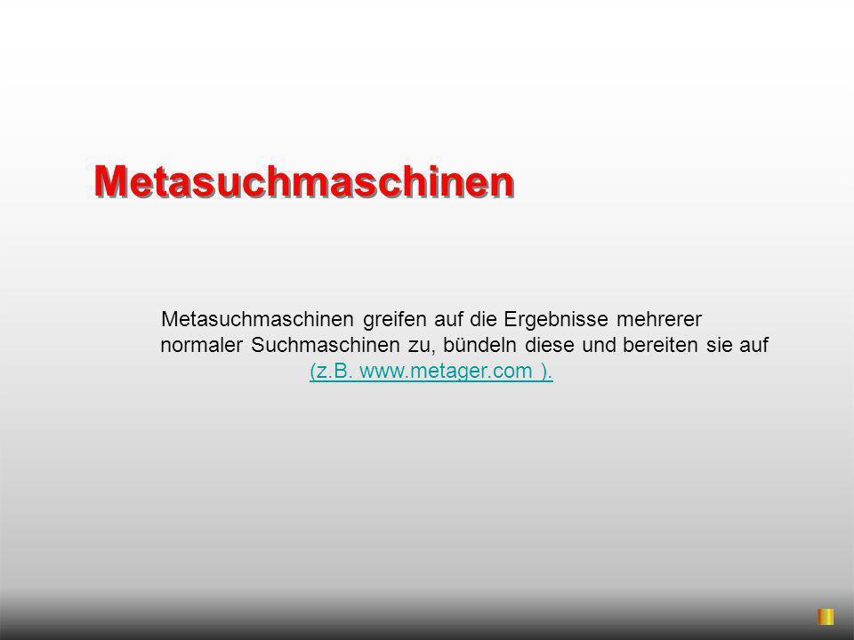 Metasuchmaschinen greifen auf die Ergebnisse mehrerer normaler Suchmaschinen zu, bündeln diese und bereiten sie auf (z.B. www.metager.com ). (z.B. www