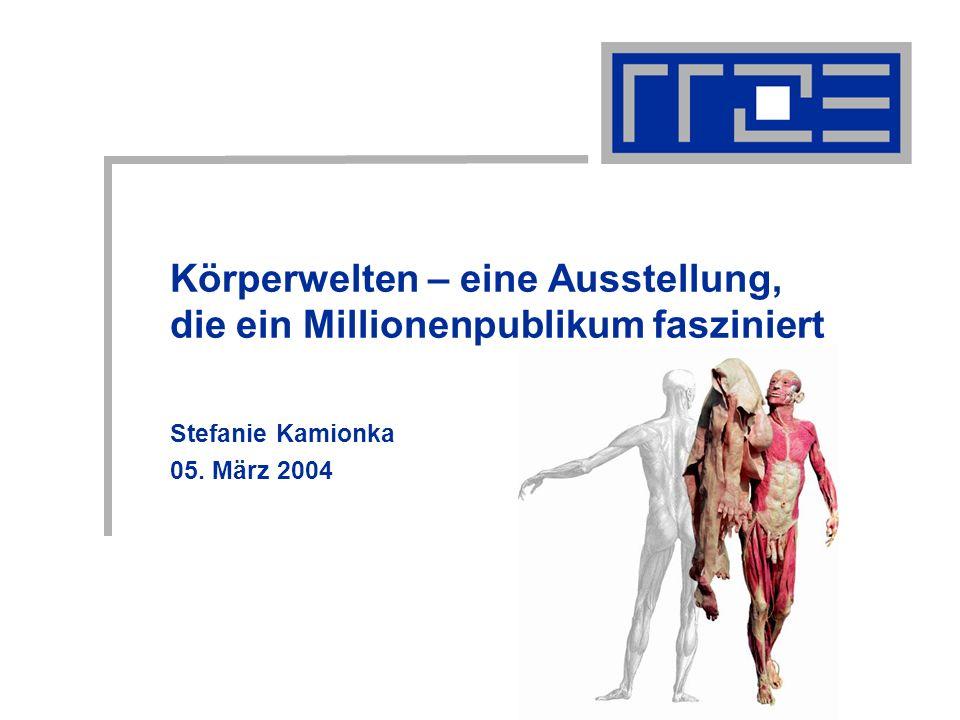Körperwelten – eine Ausstellung, die ein Millionenpublikum fasziniert Stefanie Kamionka 05. März 2004