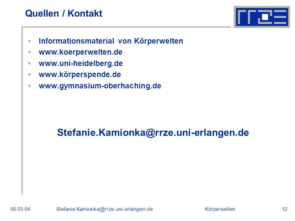Körperwelten05.03.04Stefanie.Kamionka@rrze.uni-erlangen.de12 Quellen / Kontakt Informationsmaterial von Körperwelten www.koerperwelten.de www.uni-heid