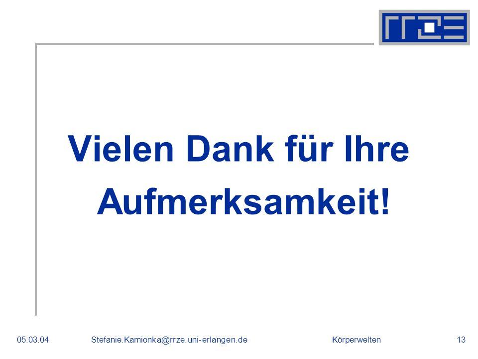 Körperwelten05.03.04Stefanie.Kamionka@rrze.uni-erlangen.de13 Vielen Dank für Ihre Aufmerksamkeit! Danke!