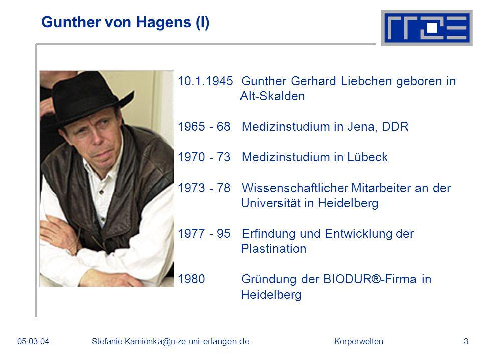 Körperwelten05.03.04Stefanie.Kamionka@rrze.uni-erlangen.de3 Gunther von Hagens (I) 10.1.1945 Gunther Gerhard Liebchen geboren in Alt-Skalden 1965 - 68