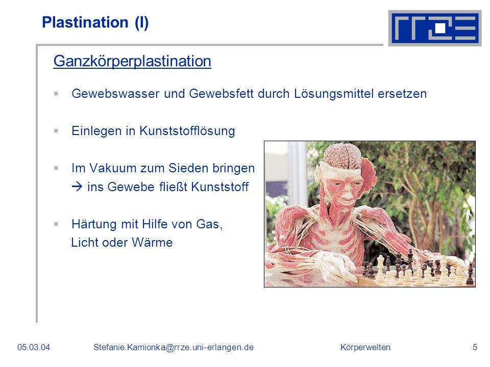 Körperwelten05.03.04Stefanie.Kamionka@rrze.uni-erlangen.de5 Plastination (I) Ganzkörperplastination Gewebswasser und Gewebsfett durch Lösungsmittel er