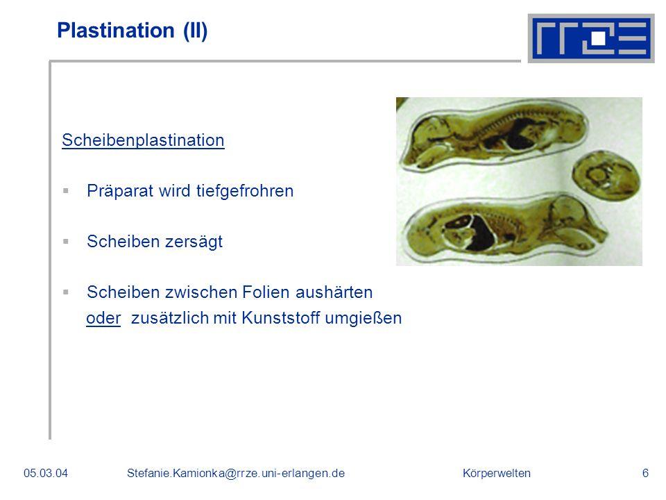 Körperwelten05.03.04Stefanie.Kamionka@rrze.uni-erlangen.de6 Plastination (II) Scheibenplastination Präparat wird tiefgefrohren Scheiben zersägt Scheib