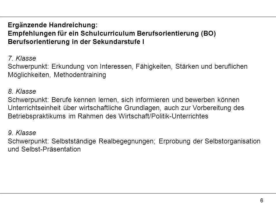 6 Ergänzende Handreichung: Empfehlungen für ein Schulcurriculum Berufsorientierung (BO) Berufsorientierung in der Sekundarstufe I 7. Klasse Schwerpunk