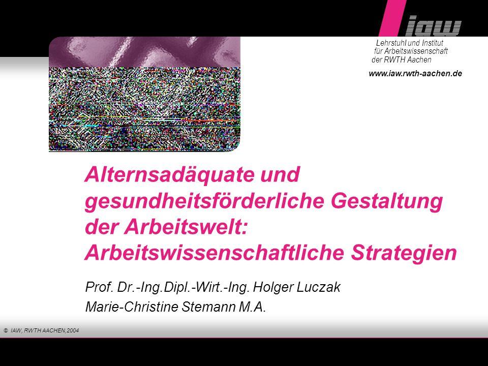 www.iaw.rwth-aachen.de Lehrstuhl und Institut für Arbeitswissenschaft der RWTH Aachen Alternsadäquate und gesundheitsförderliche Gestaltung der Arbeit