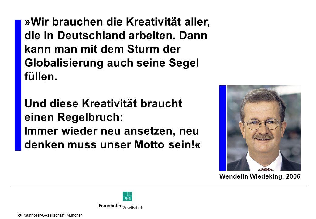Fraunhofer-Gesellschaft, München »Wir brauchen die Kreativität aller, die in Deutschland arbeiten. Dann kann man mit dem Sturm der Globalisierung auch
