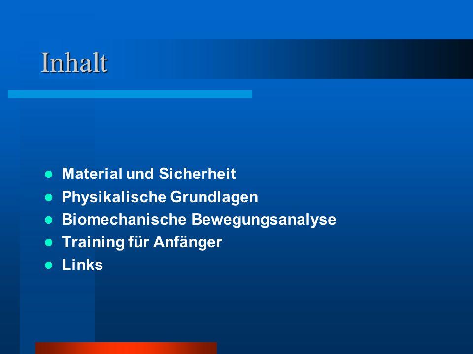 Inhalt Material und Sicherheit Physikalische Grundlagen Biomechanische Bewegungsanalyse Training für Anfänger Links
