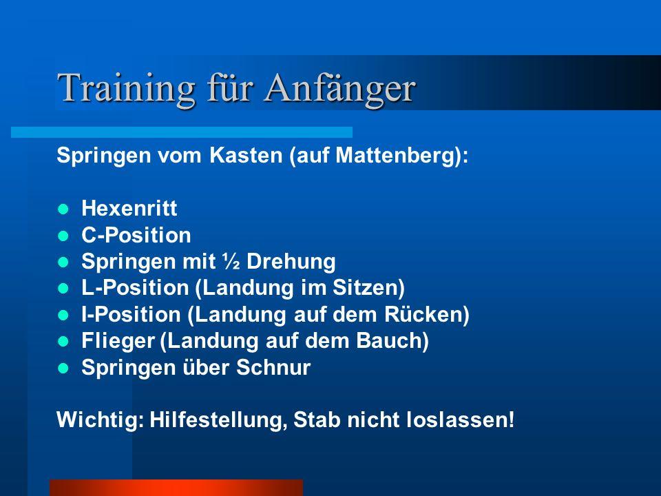Training für Anfänger Springen vom Kasten (auf Mattenberg): Hexenritt C-Position Springen mit ½ Drehung L-Position (Landung im Sitzen) I-Position (Lan