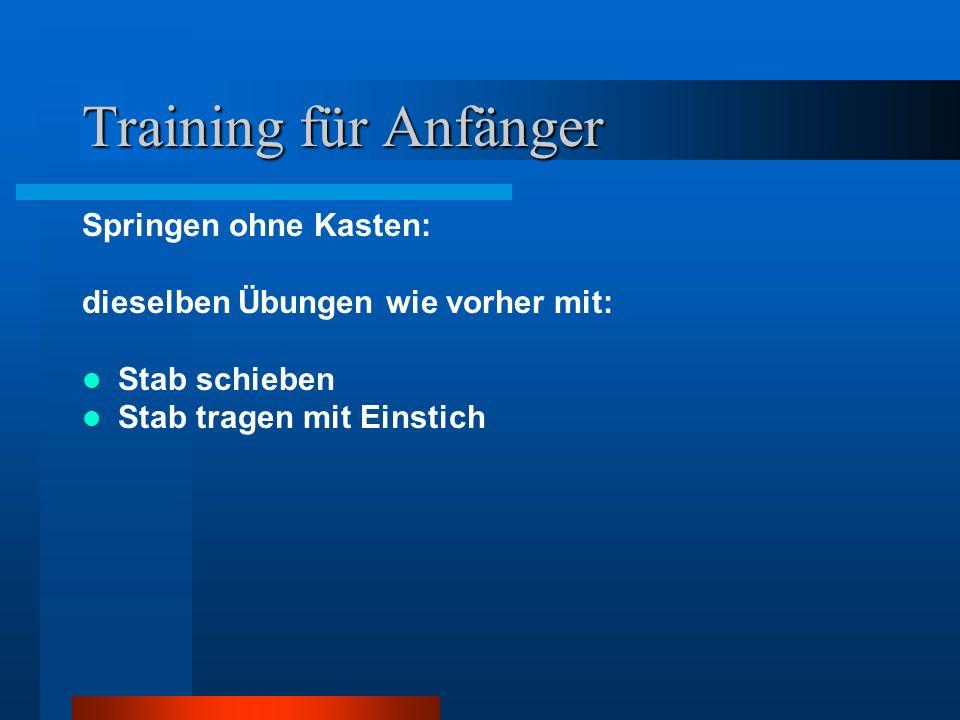 Training für Anfänger Springen ohne Kasten: dieselben Übungen wie vorher mit: Stab schieben Stab tragen mit Einstich