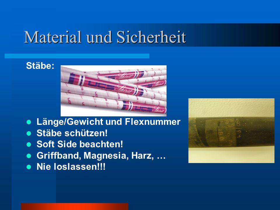 Material und Sicherheit Stäbe: Länge/Gewicht und Flexnummer Stäbe schützen! Soft Side beachten! Griffband, Magnesia, Harz, … Nie loslassen!!!