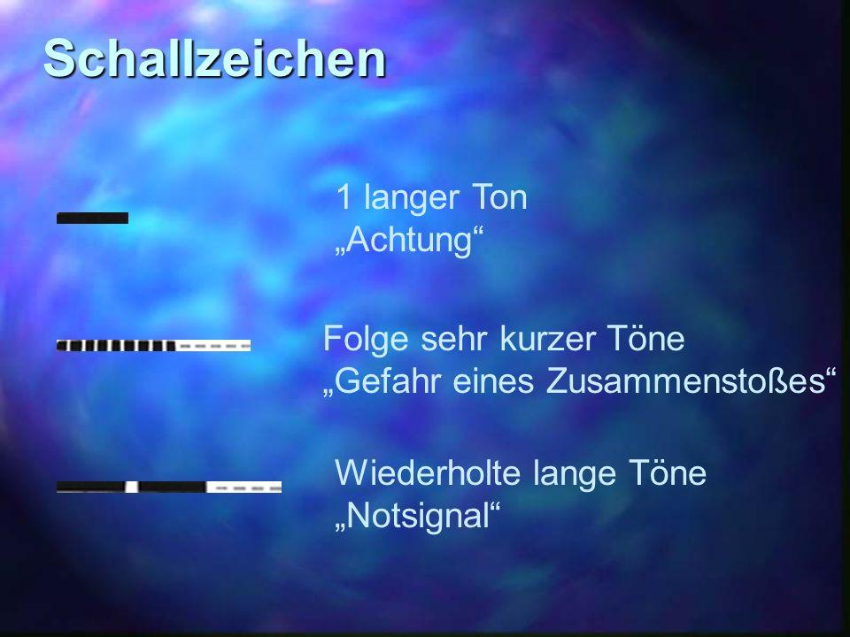 Schallzeichen 1 langer Ton Achtung Folge sehr kurzer Töne Gefahr eines Zusammenstoßes Wiederholte lange Töne Notsignal