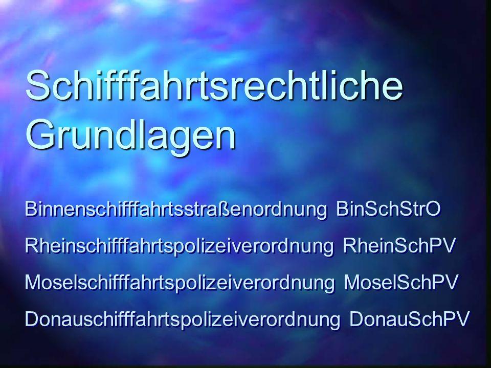 Schifffahrtsrechtliche Grundlagen Binnenschifffahrtsstraßenordnung BinSchStrO Rheinschifffahrtspolizeiverordnung RheinSchPV Moselschifffahrtspolizeive