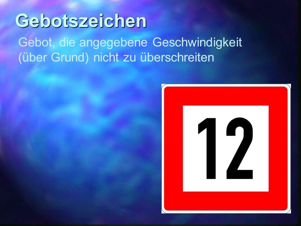 Gebotszeichen Gebot, die angegebene Geschwindigkeit (über Grund) nicht zu überschreiten